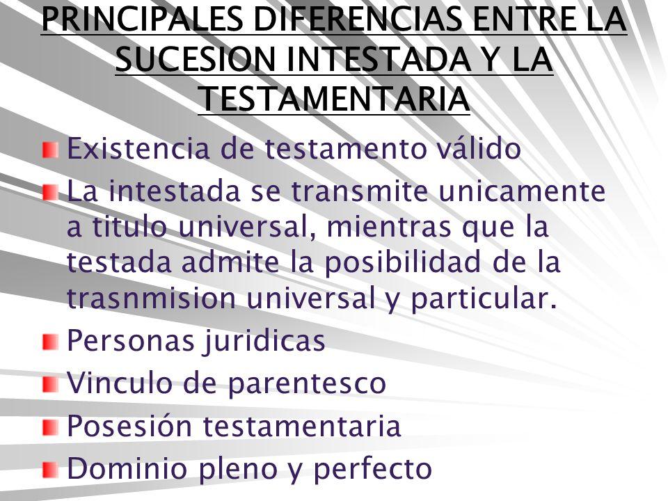 PRINCIPALES DIFERENCIAS ENTRE LA SUCESION INTESTADA Y LA TESTAMENTARIA