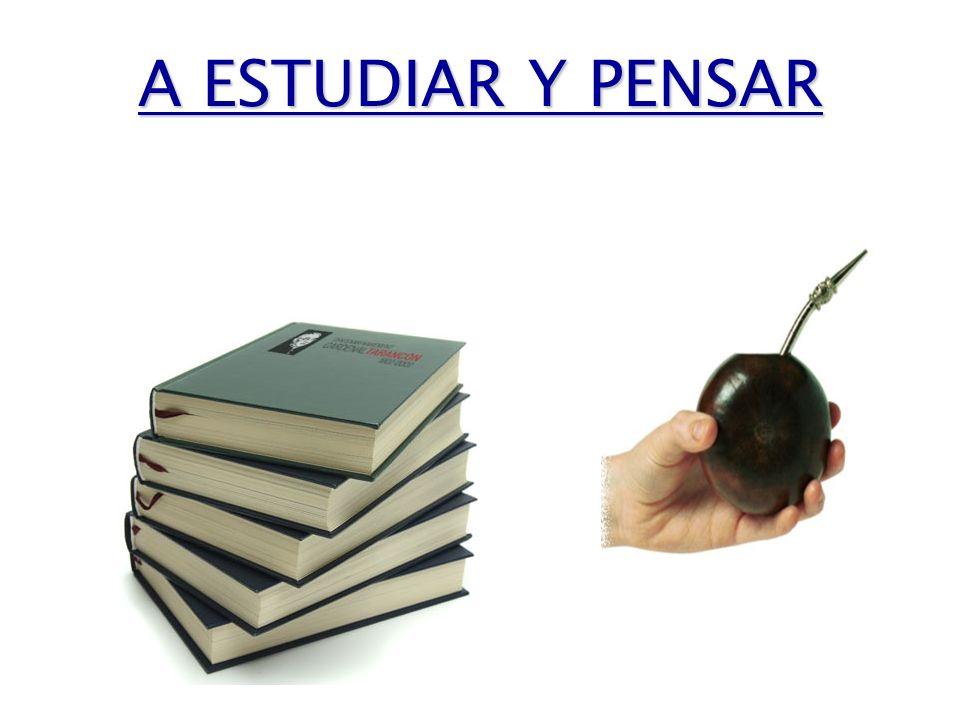 A ESTUDIAR Y PENSAR