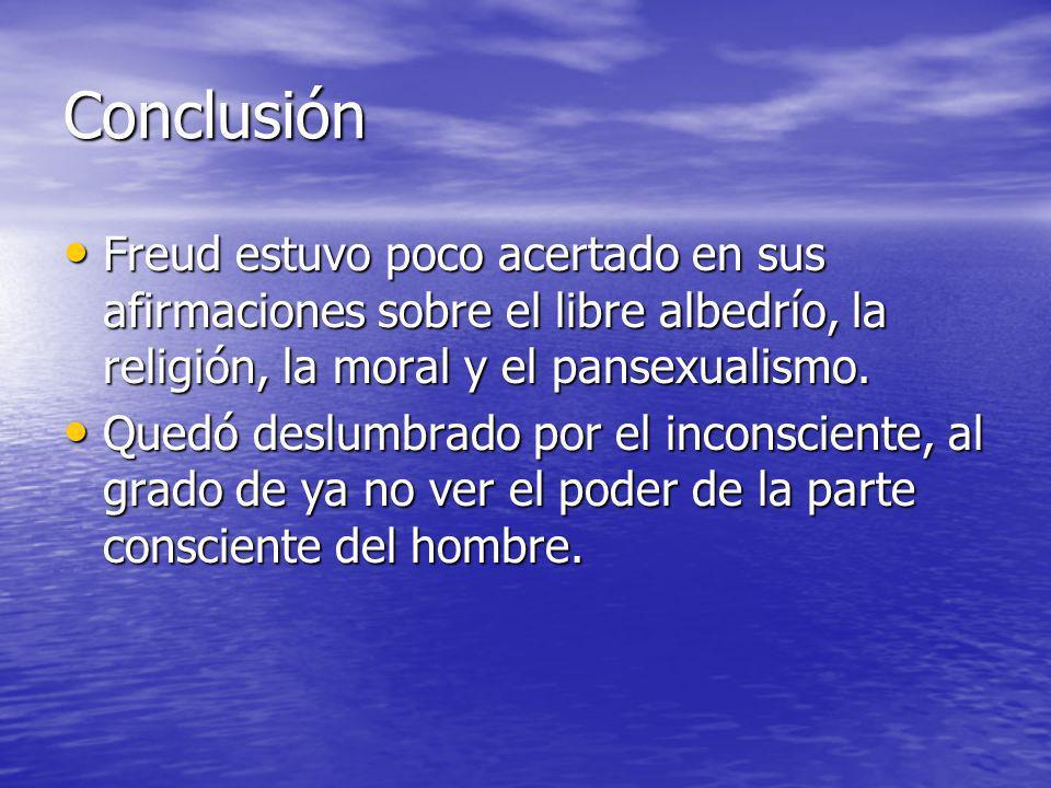 Conclusión Freud estuvo poco acertado en sus afirmaciones sobre el libre albedrío, la religión, la moral y el pansexualismo.