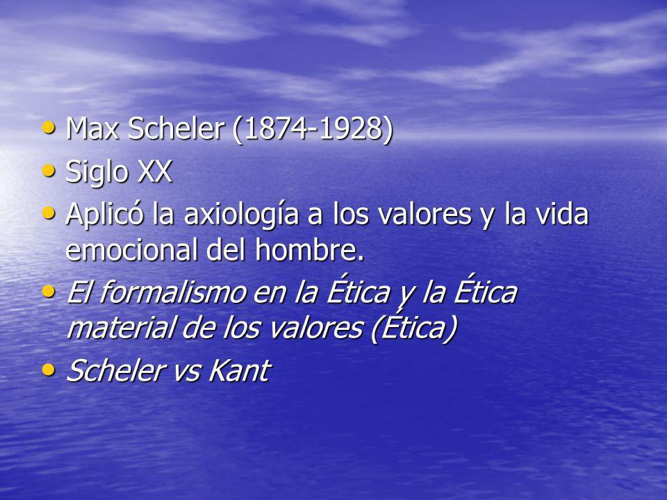 Max Scheler (1874-1928) Siglo XX. Aplicó la axiología a los valores y la vida emocional del hombre.