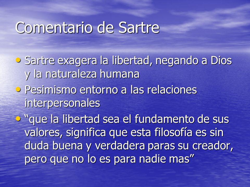 Comentario de SartreSartre exagera la libertad, negando a Dios y la naturaleza humana. Pesimismo entorno a las relaciones interpersonales.