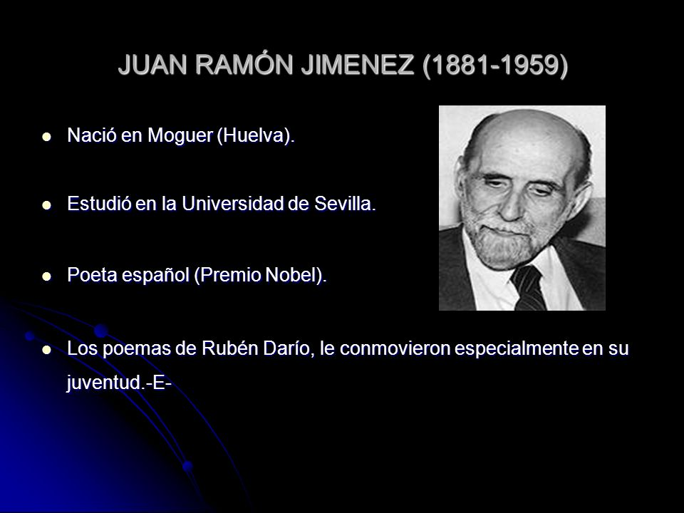 JUAN RAMÓN JIMENEZ (1881-1959) Nació en Moguer (Huelva).