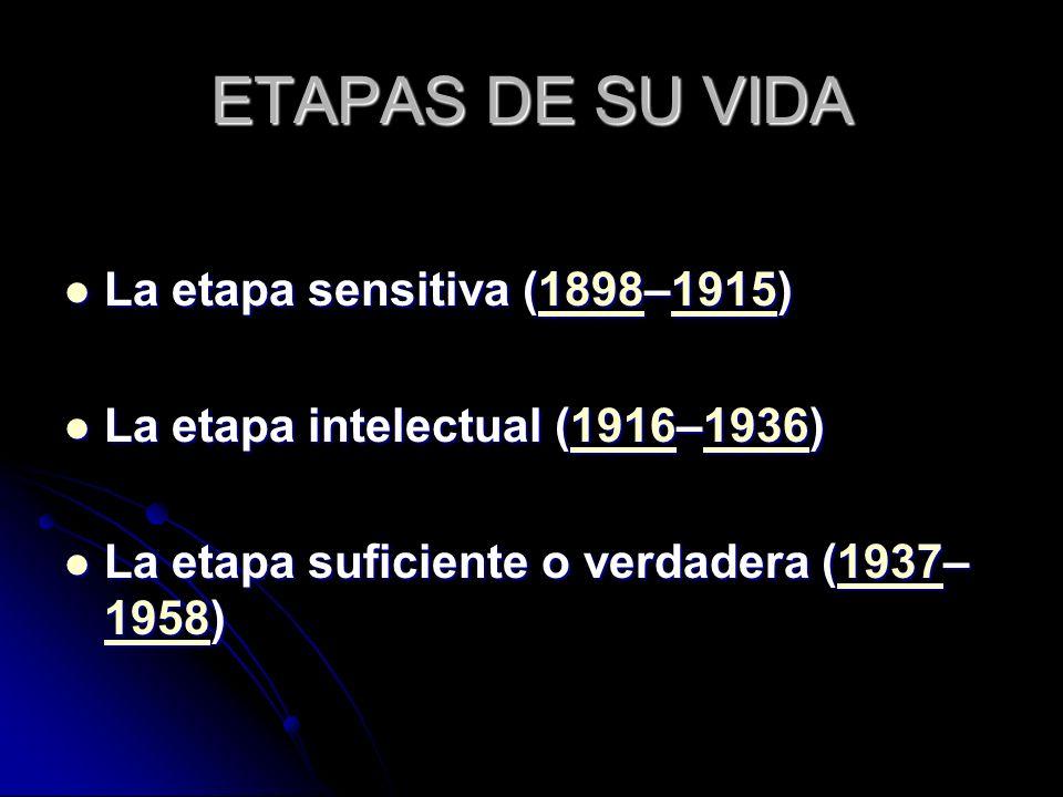 ETAPAS DE SU VIDA La etapa sensitiva (1898–1915)