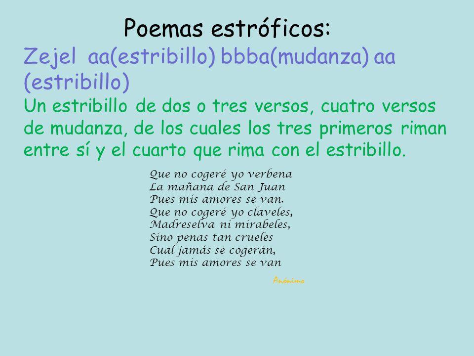 Poemas estróficos: Zejel aa(estribillo) bbba(mudanza) aa (estribillo)