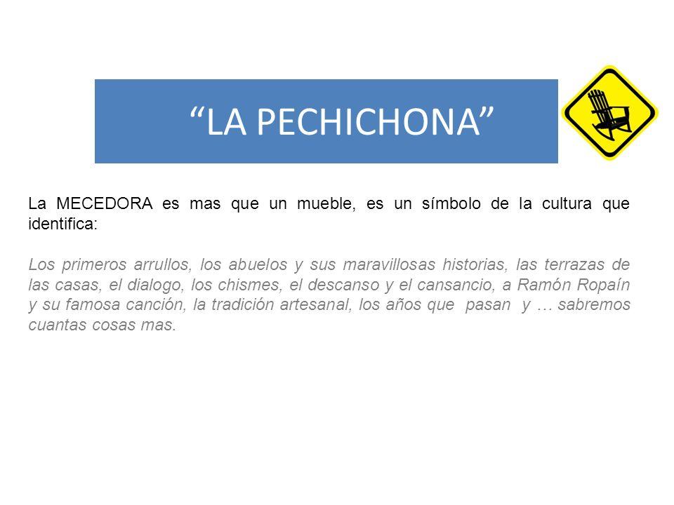LA PECHICHONA La MECEDORA es mas que un mueble, es un símbolo de la cultura que identifica: