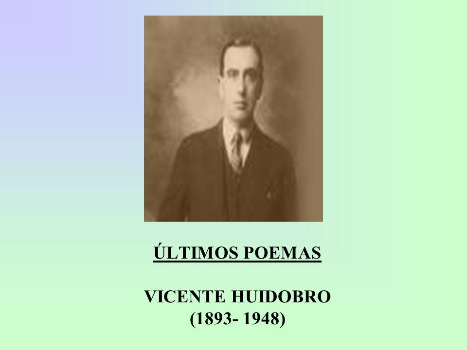 ÚLTIMOS POEMAS VICENTE HUIDOBRO (1893- 1948)