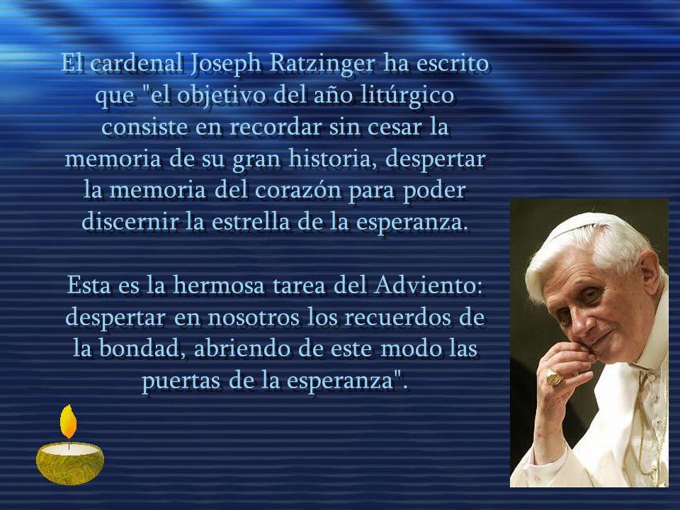 El cardenal Joseph Ratzinger ha escrito que el objetivo del año litúrgico consiste en recordar sin cesar la memoria de su gran historia, despertar la memoria del corazón para poder discernir la estrella de la esperanza.