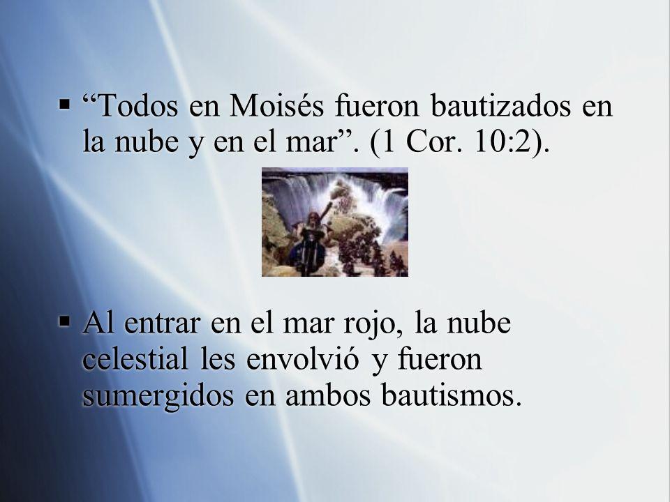 Todos en Moisés fueron bautizados en la nube y en el mar . (1 Cor