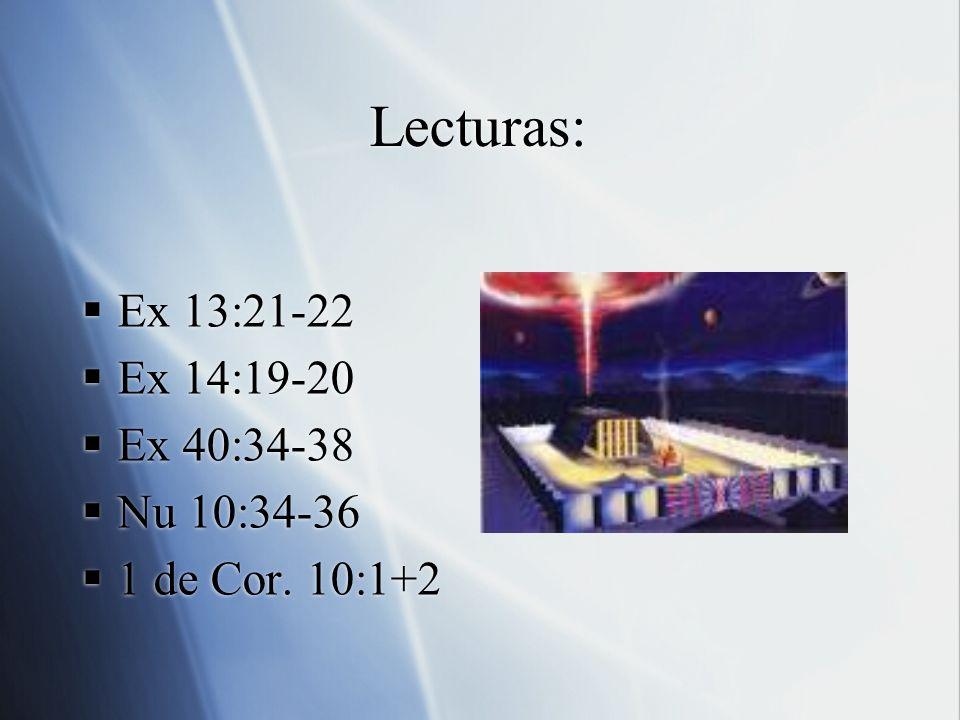 Lecturas: Ex 13:21-22 Ex 14:19-20 Ex 40:34-38 Nu 10:34-36