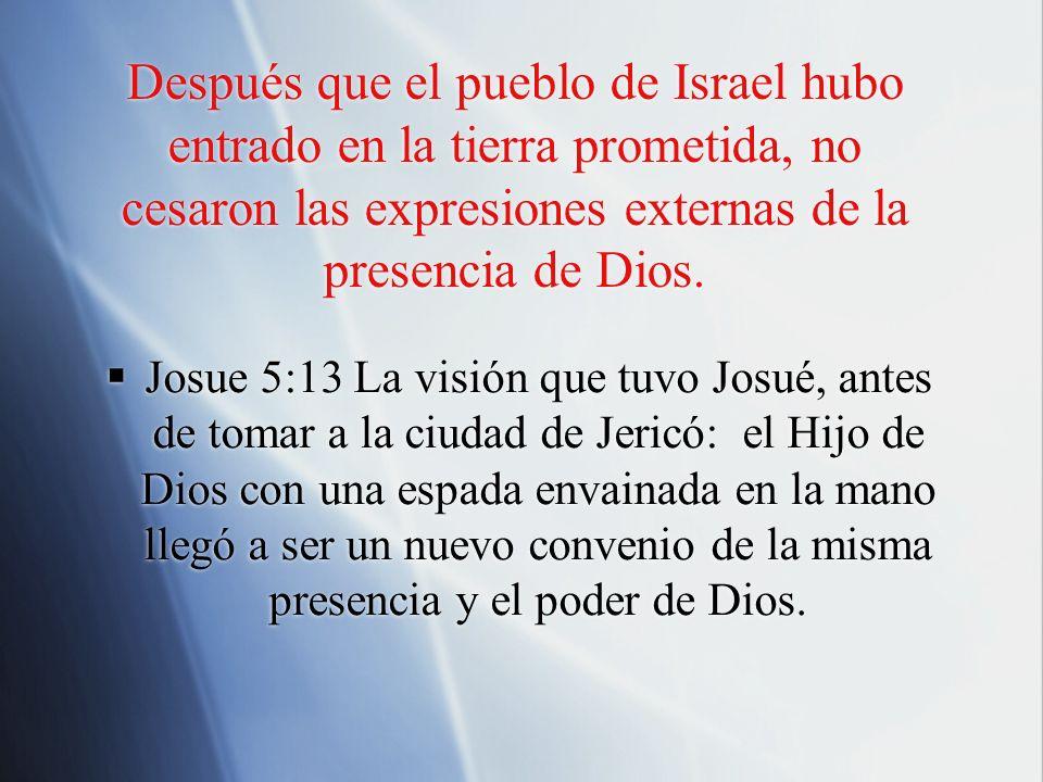 Después que el pueblo de Israel hubo entrado en la tierra prometida, no cesaron las expresiones externas de la presencia de Dios.