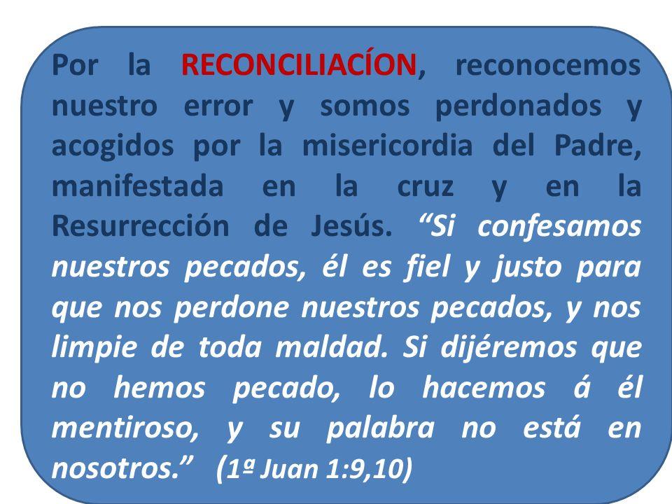 Por la RECONCILIACÍON, reconocemos nuestro error y somos perdonados y acogidos por la misericordia del Padre, manifestada en la cruz y en la Resurrección de Jesús.