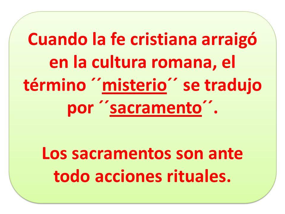 Los sacramentos son ante todo acciones rituales.