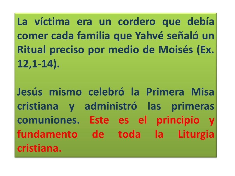 La víctima era un cordero que debía comer cada familia que Yahvé señaló un Ritual preciso por medio de Moisés (Ex. 12,1-14).