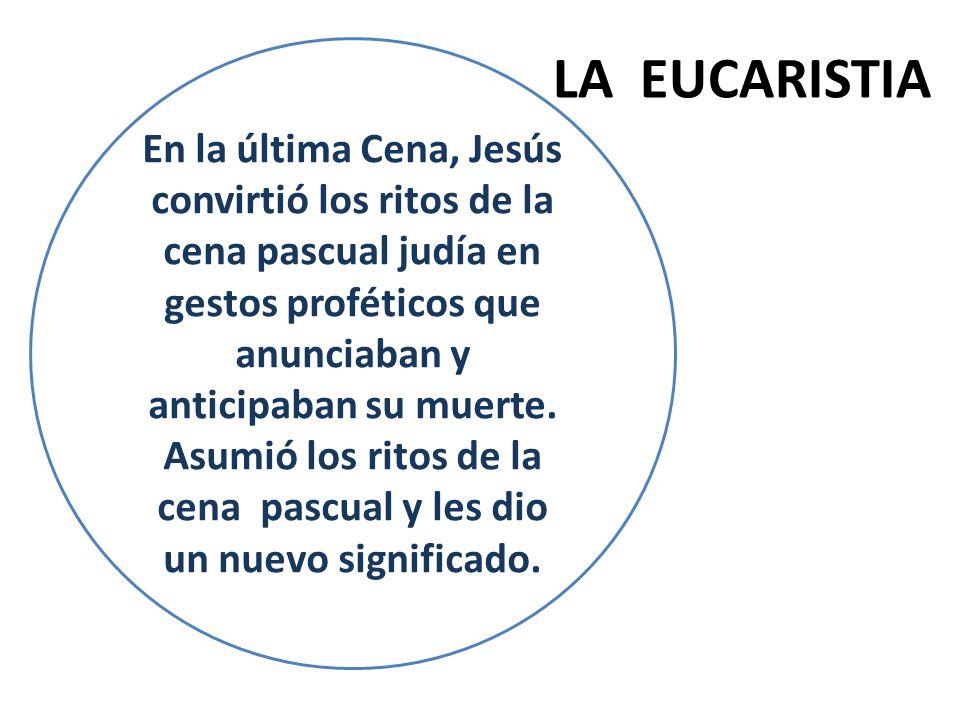 En la última Cena, Jesús convirtió los ritos de la cena pascual judía en gestos proféticos que anunciaban y anticipaban su muerte. Asumió los ritos de la cena pascual y les dio un nuevo significado.