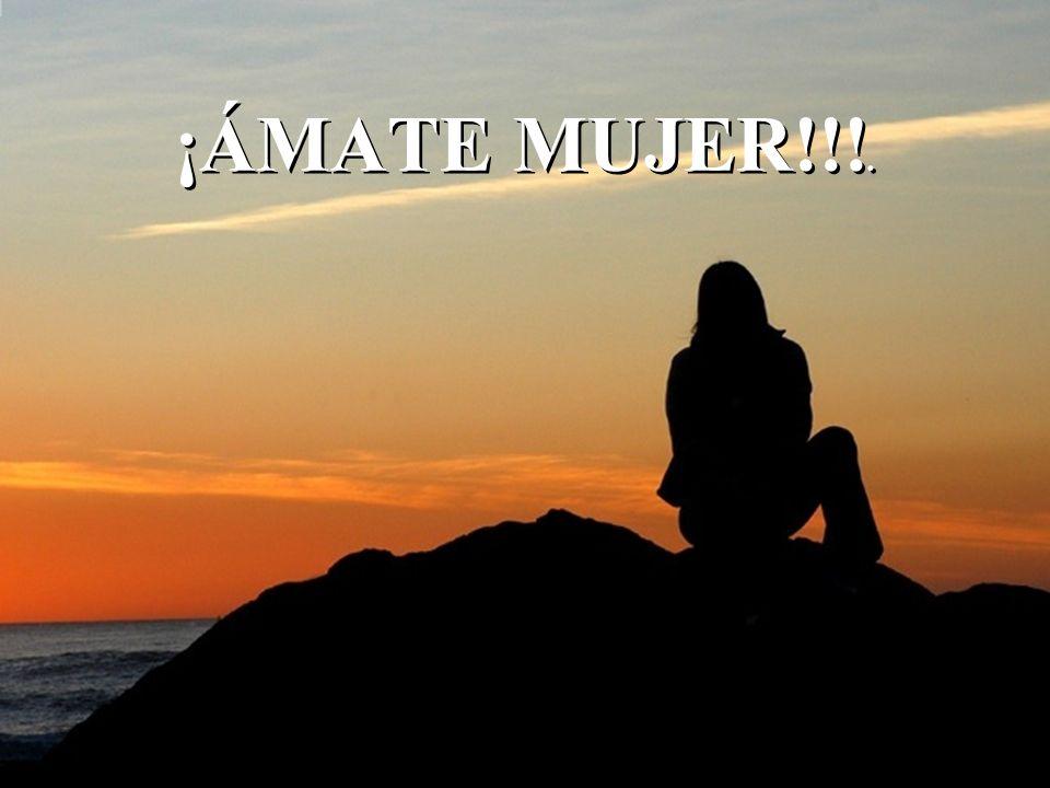 ¡ÁMATE MUJER!!!.
