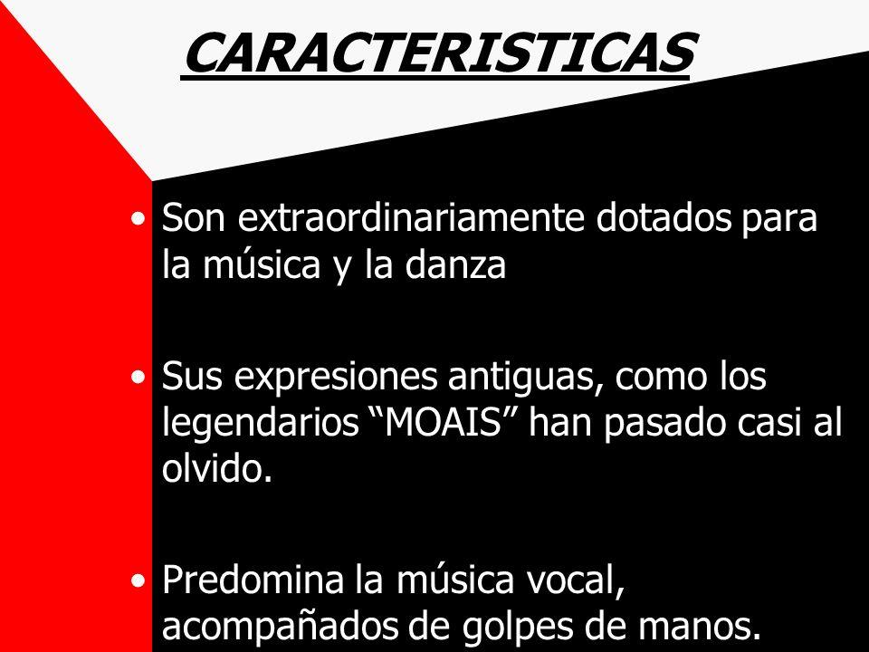 CARACTERISTICAS Son extraordinariamente dotados para la música y la danza.