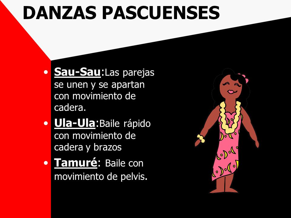 DANZAS PASCUENSES Sau-Sau:Las parejas se unen y se apartan con movimiento de cadera. Ula-Ula:Baile rápido con movimiento de cadera y brazos.