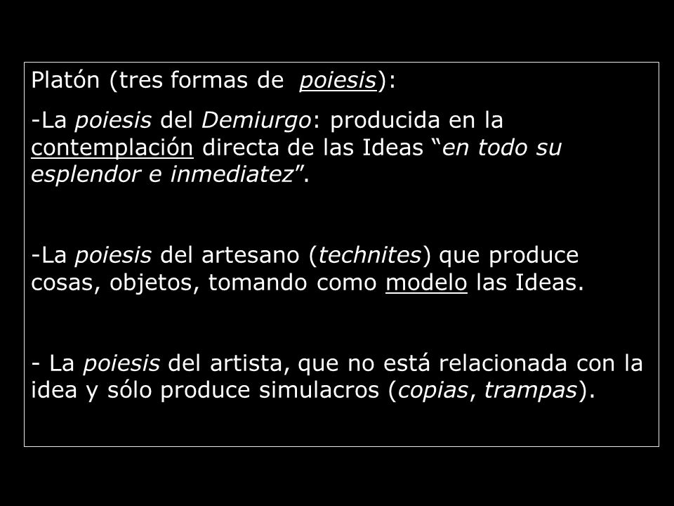 Platón (tres formas de poiesis):