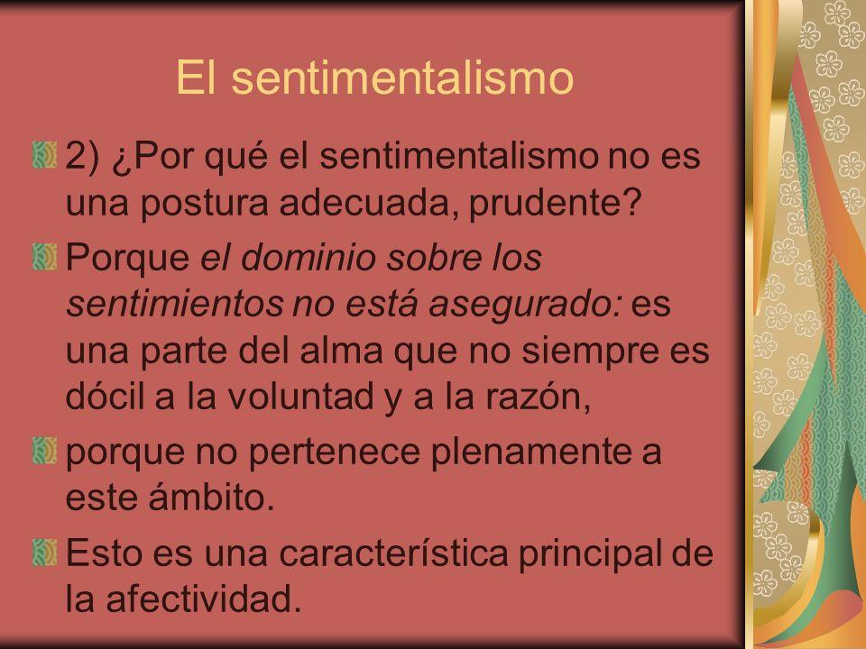 El sentimentalismo 2) ¿Por qué el sentimentalismo no es una postura adecuada, prudente