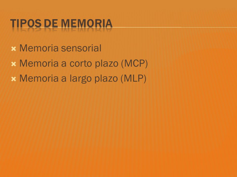 Tipos de Memoria Memoria sensorial Memoria a corto plazo (MCP)