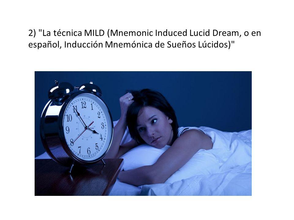2) La técnica MILD (Mnemonic Induced Lucid Dream, o en español, Inducción Mnemónica de Sueños Lúcidos)