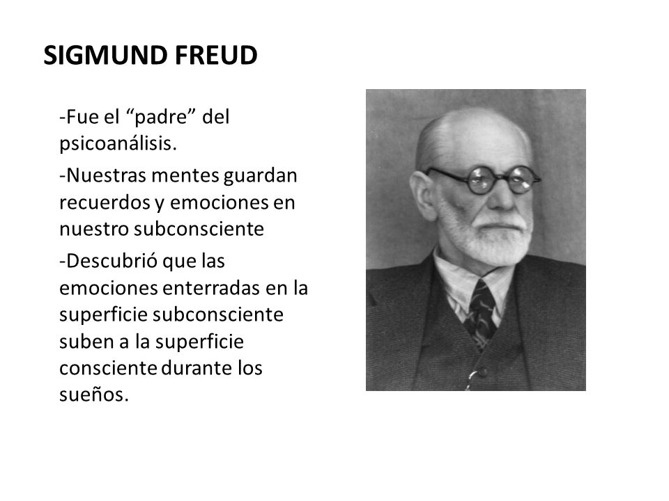 SIGMUND FREUD -Fue el padre del psicoanálisis.