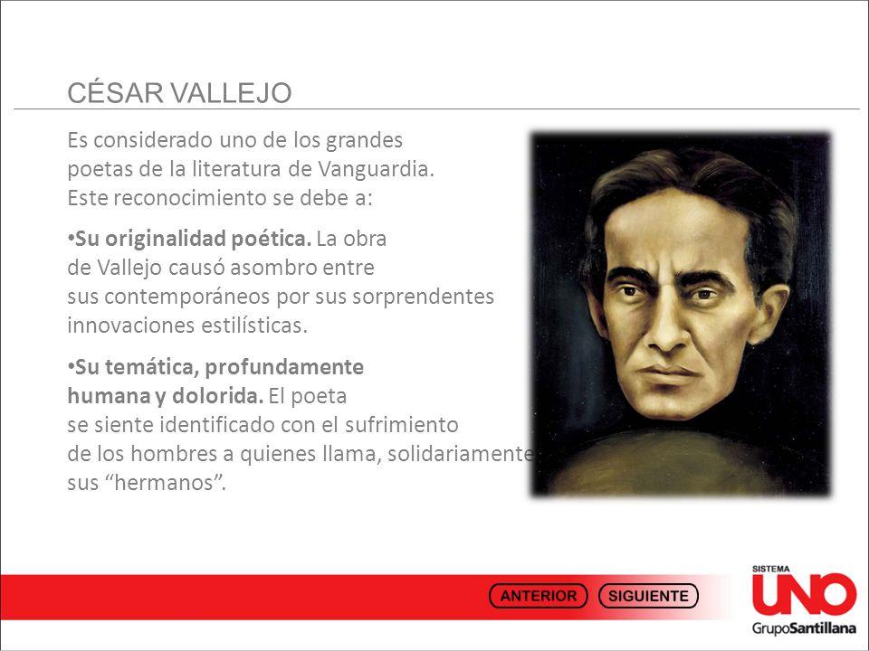 CÉSAR VALLEJO Es considerado uno de los grandes poetas de la literatura de Vanguardia. Este reconocimiento se debe a: