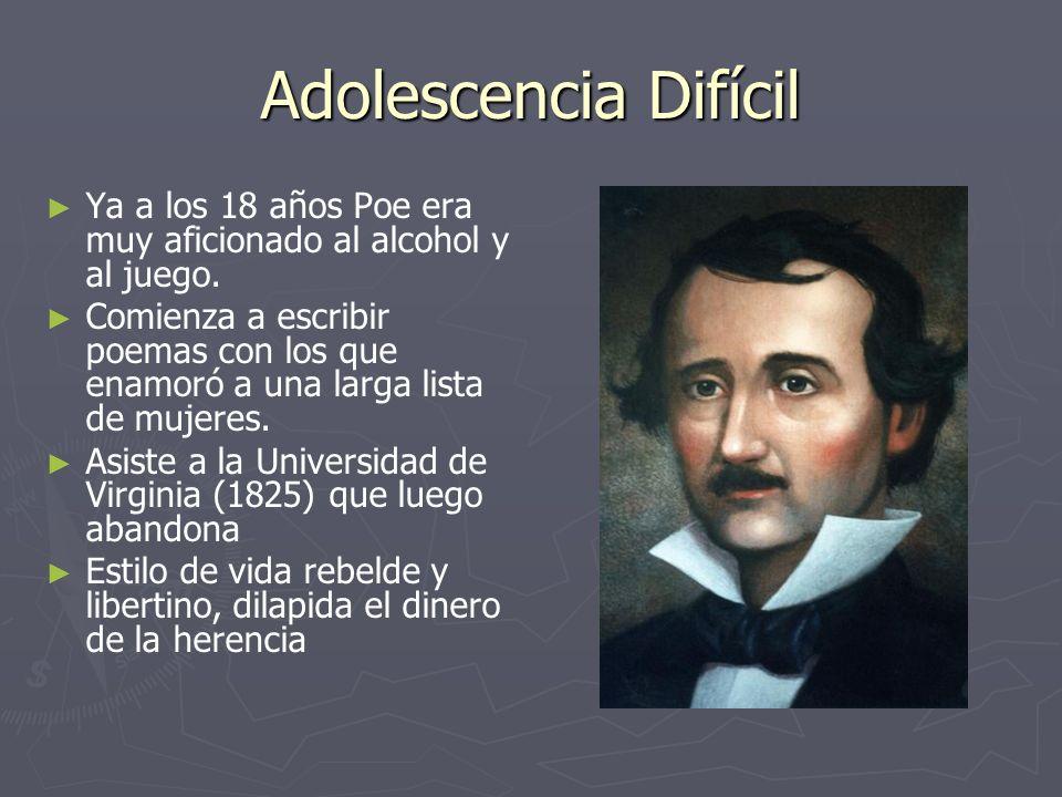 Adolescencia Difícil Ya a los 18 años Poe era muy aficionado al alcohol y al juego.