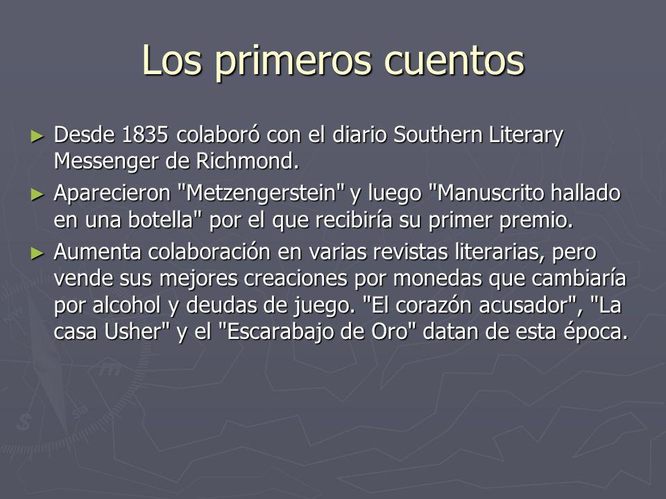 Los primeros cuentos Desde 1835 colaboró con el diario Southern Literary Messenger de Richmond.