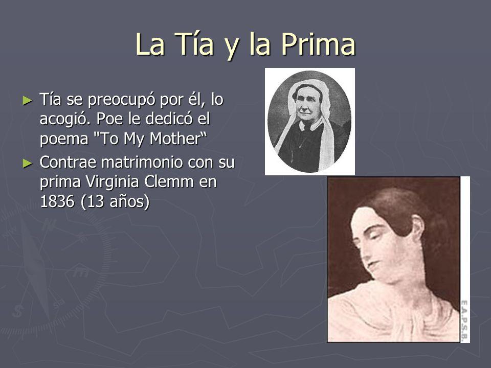 La Tía y la Prima Tía se preocupó por él, lo acogió. Poe le dedicó el poema To My Mother