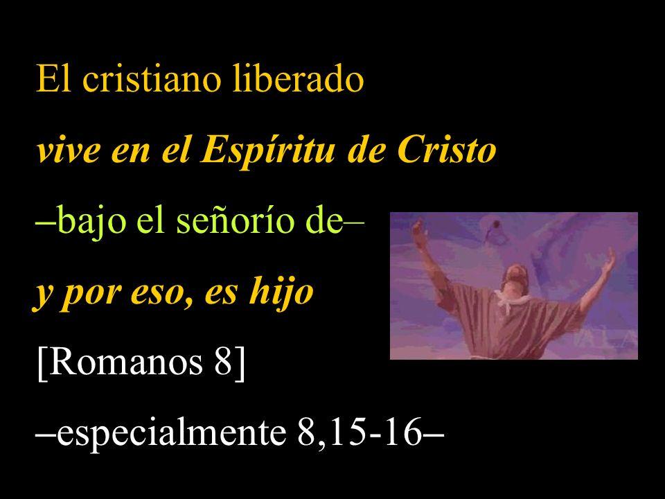 vive en el Espíritu de Cristo –bajo el señorío de– y por eso, es hijo