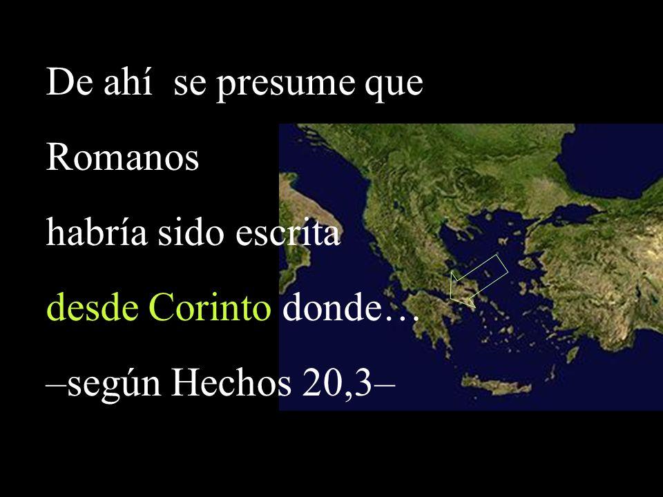De ahí se presume que Romanos habría sido escrita desde Corinto donde…