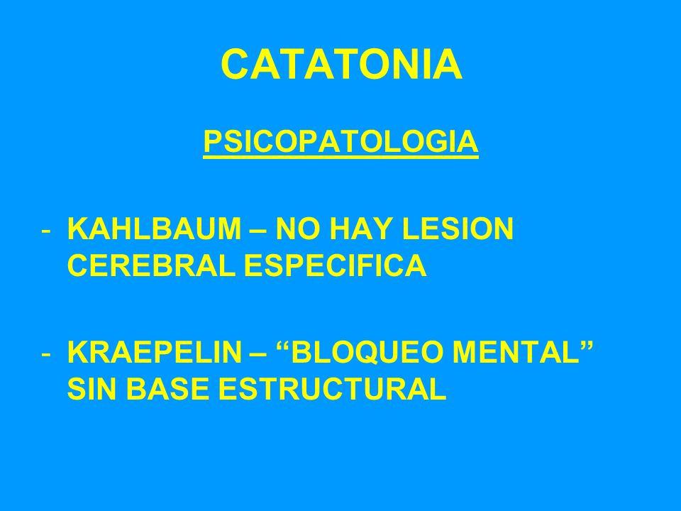 CATATONIA PSICOPATOLOGIA KAHLBAUM – NO HAY LESION CEREBRAL ESPECIFICA