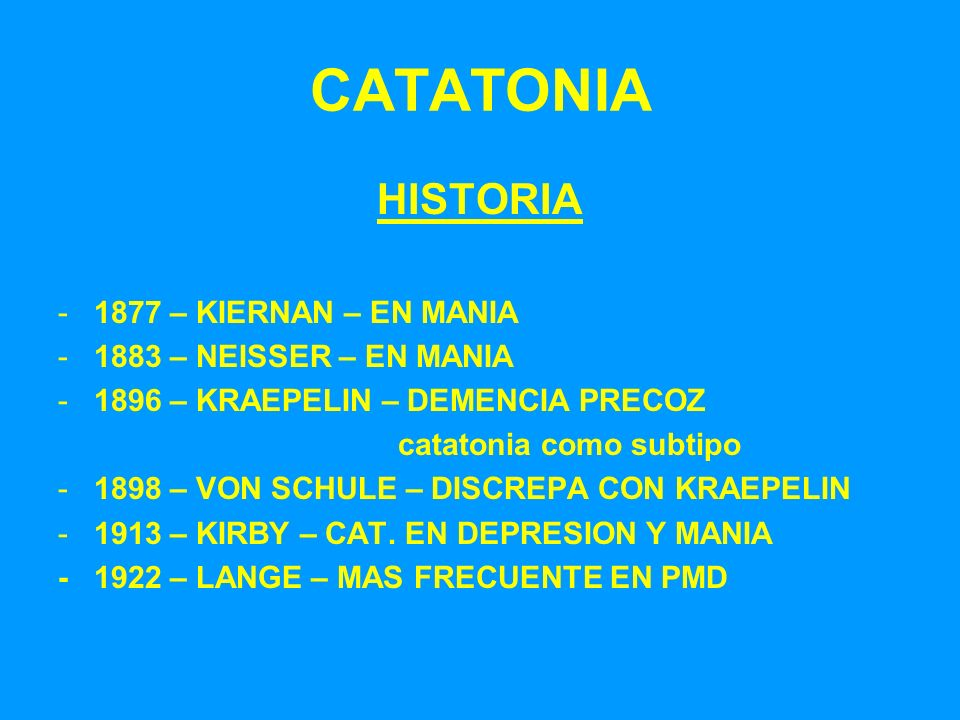CATATONIA HISTORIA 1877 – KIERNAN – EN MANIA 1883 – NEISSER – EN MANIA