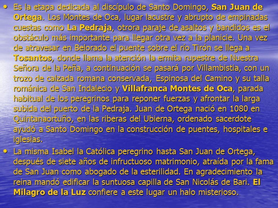 Es la etapa dedicada al discípulo de Santo Domingo, San Juan de Ortega