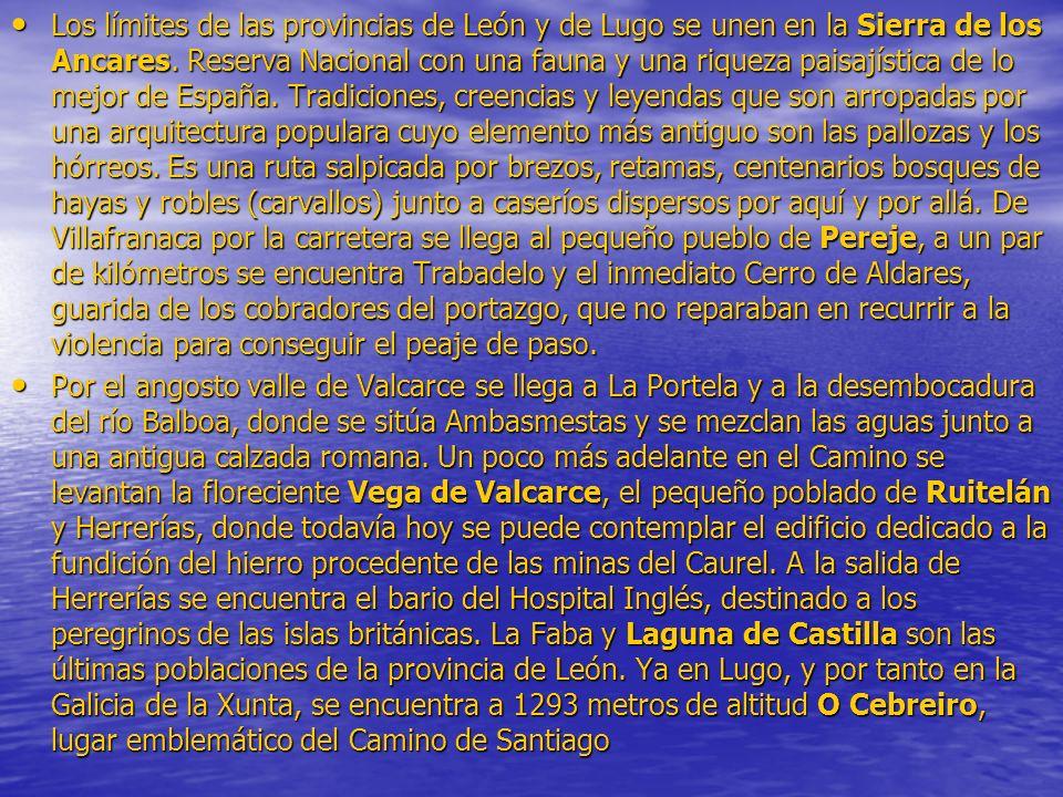 Los límites de las provincias de León y de Lugo se unen en la Sierra de los Ancares. Reserva Nacional con una fauna y una riqueza paisajística de lo mejor de España. Tradiciones, creencias y leyendas que son arropadas por una arquitectura populara cuyo elemento más antiguo son las pallozas y los hórreos. Es una ruta salpicada por brezos, retamas, centenarios bosques de hayas y robles (carvallos) junto a caseríos dispersos por aquí y por allá. De Villafranaca por la carretera se llega al pequeño pueblo de Pereje, a un par de kilómetros se encuentra Trabadelo y el inmediato Cerro de Aldares, guarida de los cobradores del portazgo, que no reparaban en recurrir a la violencia para conseguir el peaje de paso.