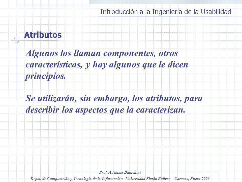 Atributos Algunos los llaman componentes, otros características, y hay algunos que le dicen principios.