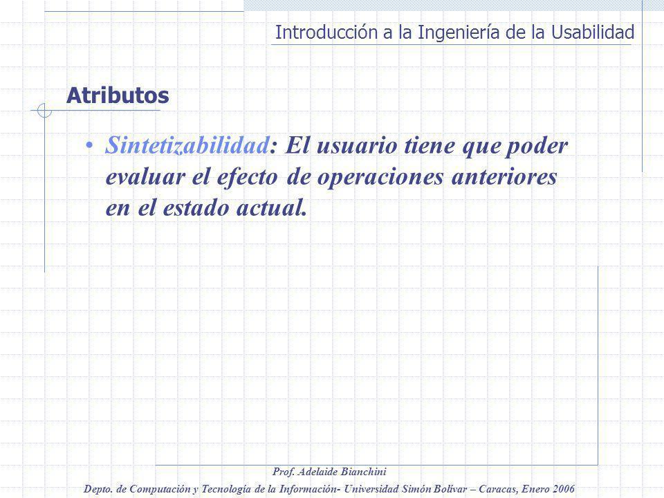 Atributos Sintetizabilidad: El usuario tiene que poder evaluar el efecto de operaciones anteriores en el estado actual.