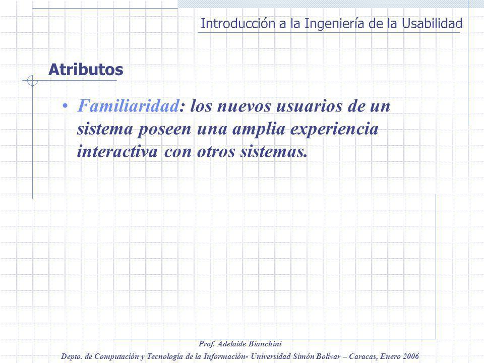 Atributos Familiaridad: los nuevos usuarios de un sistema poseen una amplia experiencia interactiva con otros sistemas.