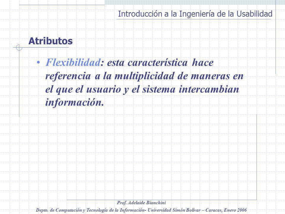 Atributos Flexibilidad: esta característica hace referencia a la multiplicidad de maneras en el que el usuario y el sistema intercambian información.