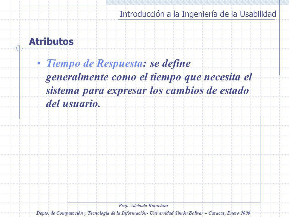 Atributos Tiempo de Respuesta: se define generalmente como el tiempo que necesita el sistema para expresar los cambios de estado del usuario.