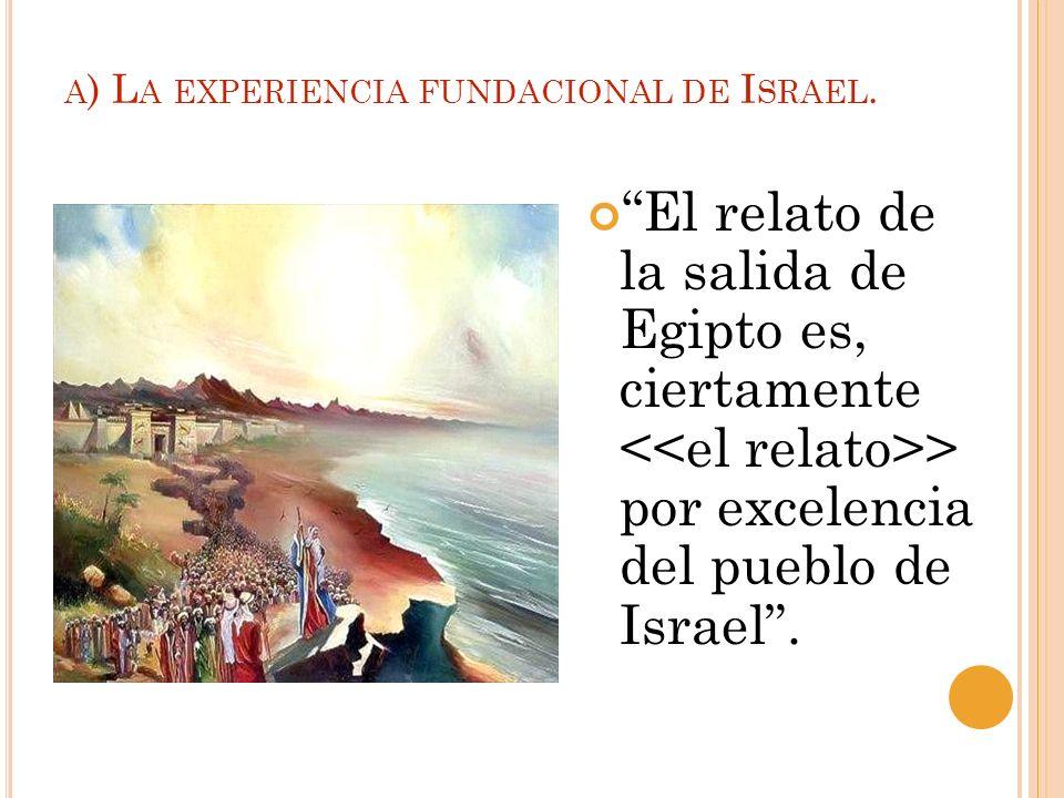 a) La experiencia fundacional de Israel.