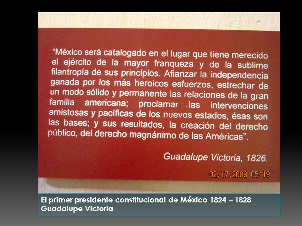 El primer presidente constitucional de México 1824 – 1828