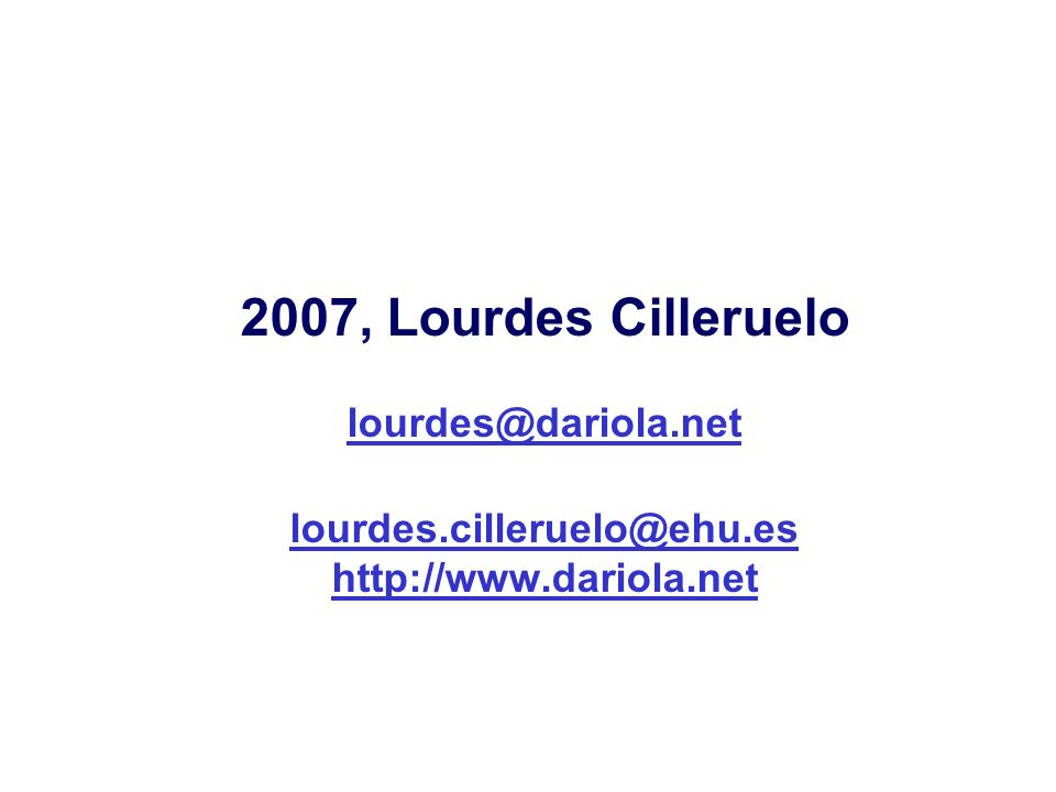2007, Lourdes Cilleruelo lourdes@dariola.net lourdes.cilleruelo@ehu.es