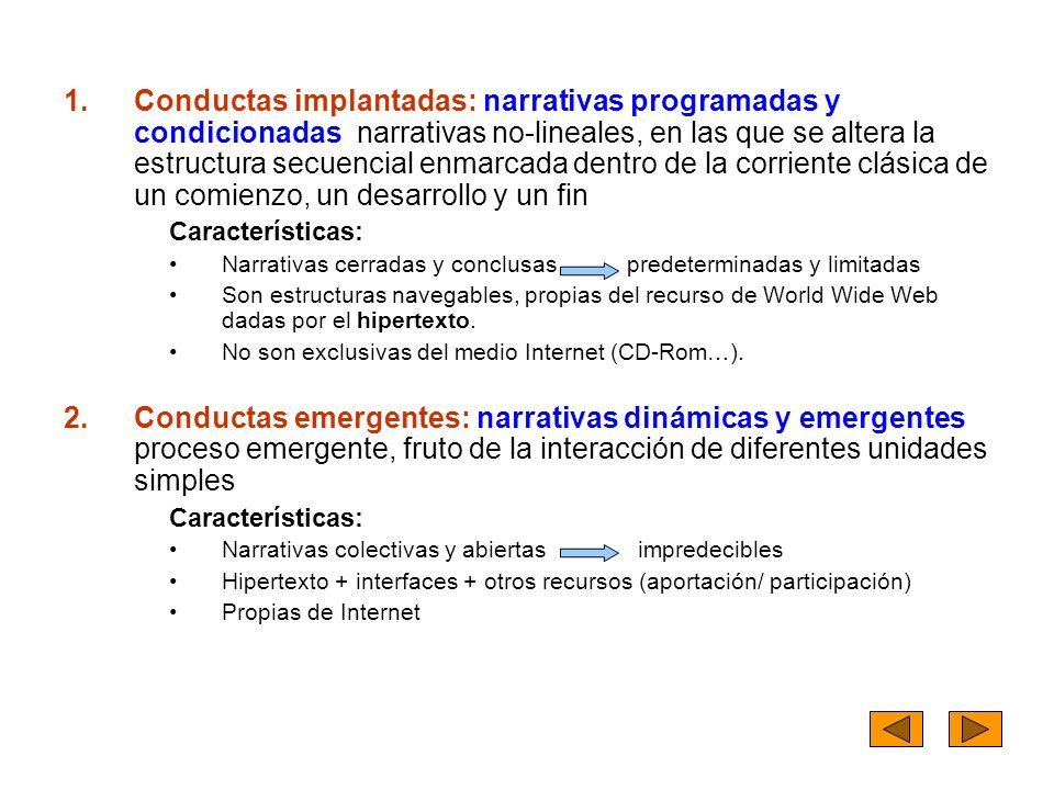 Conductas implantadas: narrativas programadas y condicionadas narrativas no-lineales, en las que se altera la estructura secuencial enmarcada dentro de la corriente clásica de un comienzo, un desarrollo y un fin