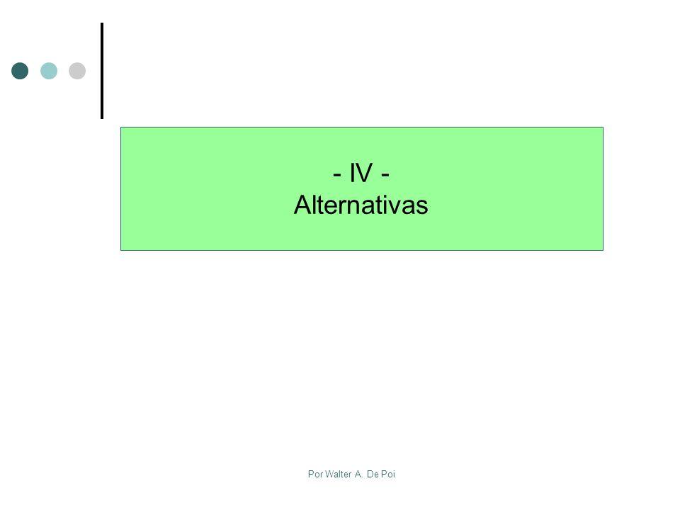 - IV - Alternativas Por Walter A. De Poi