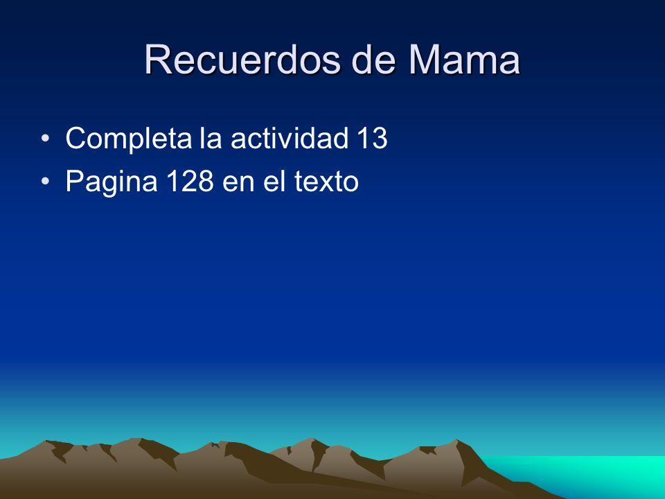 Recuerdos de Mama Completa la actividad 13 Pagina 128 en el texto