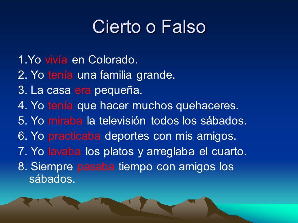 Cierto o Falso 1.Yo vivía en Colorado. 2. Yo tenía una familia grande.