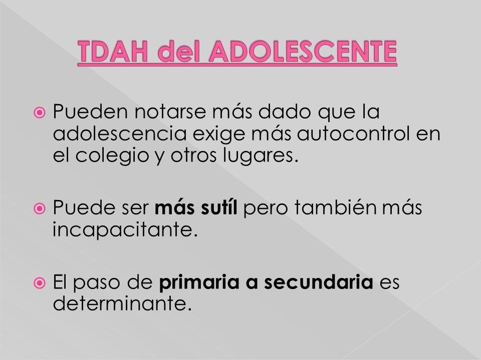TDAH del ADOLESCENTE Pueden notarse más dado que la adolescencia exige más autocontrol en el colegio y otros lugares.