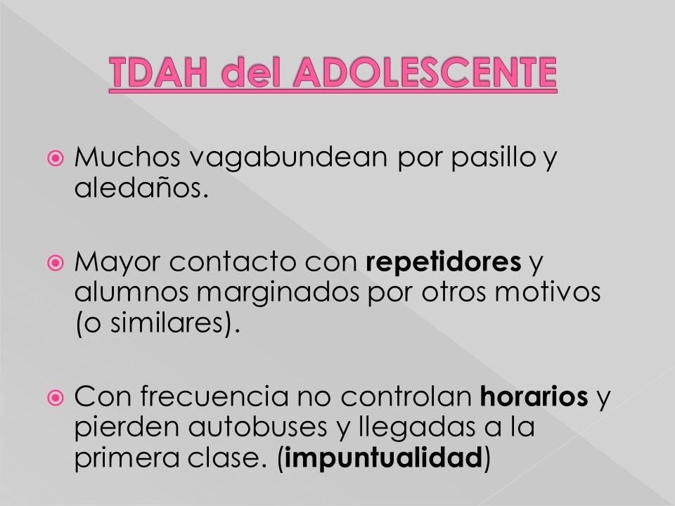 TDAH del ADOLESCENTE Muchos vagabundean por pasillo y aledaños.